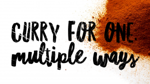 """A white background featuring a red-orange spice powder on the right side. Black chunky text over the image reads """"Curry for One: Multiple Ways"""""""